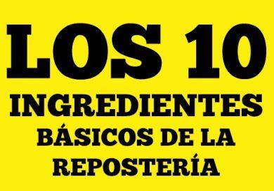 los-10-ingredientes-basicos-de-la-reposteria-que-siempre-debes-tener-a-la-mano