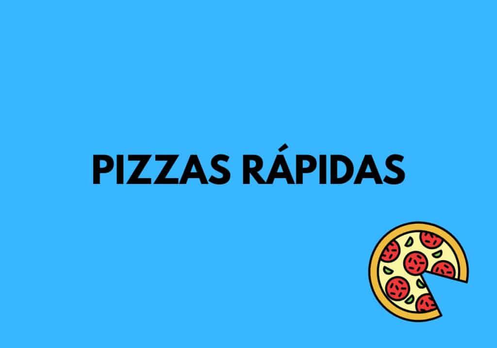 Pizzas rápidas