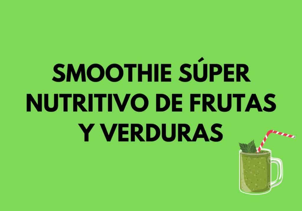 Smoothie súper nutritivo de frutas y verduras